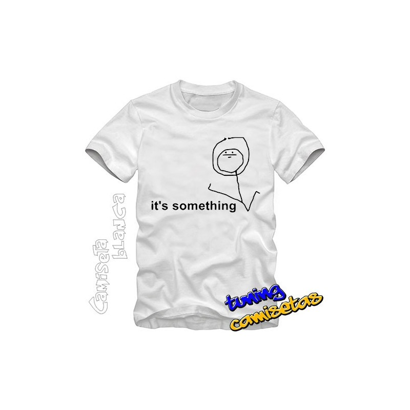 Camiseta meme its something