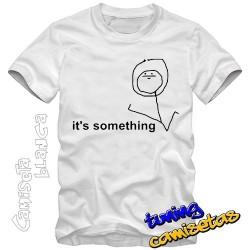 Camiseta meme its something
